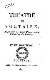 Theatre de Voltaire, augmente de deux Pieces selon l'edition de Londres: Volume8