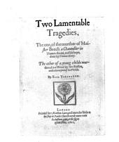 Two Lamentable Tragedies: The One, of the Murther of Maister Beech a Chaundler in Thames-streete, and His Boye, Done by Thomas Merry. The Other of a Young Childe Murthered in a Wood by Two Ruffins, with the Consent of His Vnckle, Volume 26