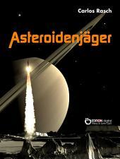 Asteroidenjäger: Wissenschaftlich-fantastische Erzählung