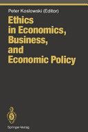 Ethics in Economics, Business, and Economic Policy