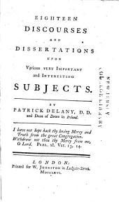 Eighteen Discourses and Dissertations Upon Various Very Important and Interesting Subjects ...