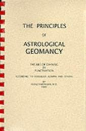 The Principles of Astrological Geomancy: The Art of Divining by Punctuation, According to Cornelius Agrippa and Others