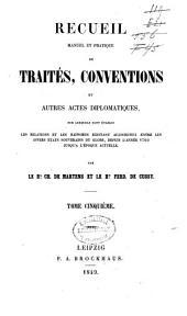 Recueil manuel et pratique de traités, conventions et autres actes diplomatiques, sur lesquels sont établis les relations et les rapports existant aujourd'hui entre les divers états souverains du globe, depuis l'année 1760 jusqu'à l'époque actuelle: Volume5