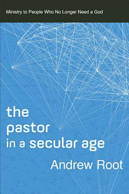 The Pastor in a Secular Age  Ministry in a Secular Age Book  2