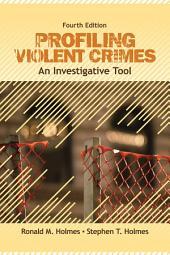 Profiling Violent Crimes: An Investigative Tool, Edition 4