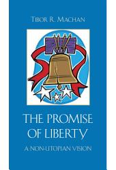 The Promise of Liberty: A Non-Utopian Vision