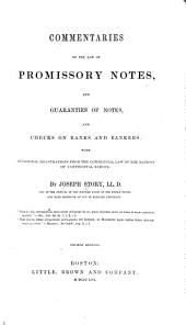 Commentaries on the Law of Promissory Notes, and Guaranties of Notes, and Checks on Banks and Bankers: With Occasional Illustrations from Commercial Law of the Nations of Continental Europe