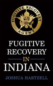 Fugitive Recovery in Indiana: Laws, Regulations, and Getting Started