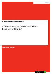A New American Century for Africa: Rhetoric or Reality?