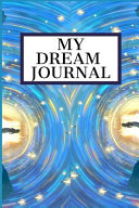 My Dream Journal: Blank Journal Diary for You to Record Your Dreams, Their Meanings & the Significance in Your Life (Dream Journals, Not