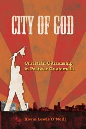 City of God: Christian Citizenship in Postwar Guatemala