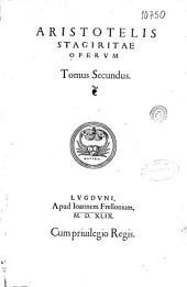 Aristotelis Stagiritae Operum tomus secundus