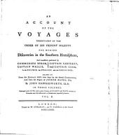 An Account of the Voyages Undertaken by the Order of His Present Majesty for Making Discoveries in the Southern Hemisphere: And Successively Performed by Commodore Byron, Captain Wallis, Captain Carteret, and Captain Cook, in the Dolphin, the Swallow, and the Endeavour, Volume 2
