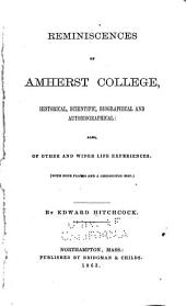 Reminiscences of Amherst College: Historical Scientific, Biographical and Autobiographical: Also, of Other and Wider Life Experiences. (With Four Plates and a Geological Map.)