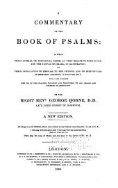 A Commentary on the Book of Psalms: In which Their Literal Or Historical Sense, as They Relate to King David, and the People of Israel, is Illustrated : and Their Application to Messiah, to the Church, and to Individuals, as Members Thereof, is Pointed Out : with a View to Render the Use of the Psalter Pleasing and Profitable to All Orders and Degrees of Christians