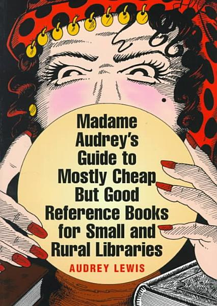 Madame Audrey s Guide to Mostly Cheap But Good Reference Books for Small and Rural Libraries