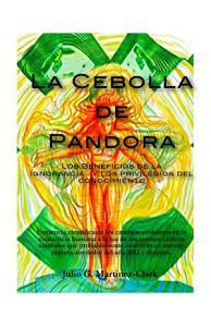 La Cebolla de Pandora  Los Beneficios de la Ignorancia   y los privilegios del conocimiento PDF