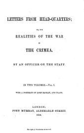 Letters from Head-quarters; Or, the Realities of the War in the Crimea: By an Officer on the Staff [d.i. Somerset John Gough Calthorpe]. In 2 Vol, Volume 1