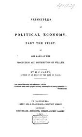 Principles of political economy: Of the laws of the production and distribution of wealth, Volume 1