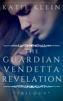 The Trilogy: The Guardian, Vendetta, and Revelation (3 in 1)