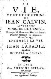 La vie, mort et doctrine de Iean Caluin, autrefois ministre de Genèue, escrite par m. Hierosme Hermes Bolsec ... et imprimée à Lyon l'an 1577. Ensemble la vie de Iean Labadie, à present ministre à Genèue