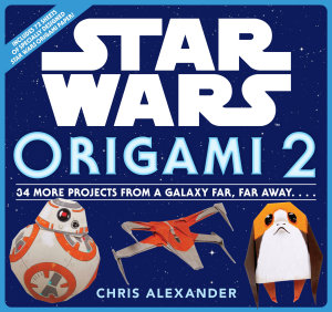 Star Wars Origami 2  34 More Projects from a Galaxy Far  Far Away