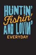 Huntin' Fishin' and Lovin' Everyday