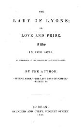 The Lady of Lyons, Or Love and Pride: A Play in Five Acts