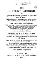 The Fervent Adorer  Or  Practice of Perpetual Adoration of the Sacred Heart of Jesus      This Little Book Also Contains  the     Prayers in Honour of the Sacred Heart  the B  V  Mary     and Most Popular Saints      Revised by A  R C  Clergyman  Etc PDF