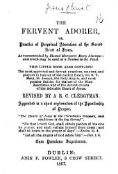 The Fervent Adorer Or Practice Of Perpetual Adoration Of The Sacred Heart Of Jesus This Little Book Also Contains The Prayers In Honour Of The Sacred Heart The B V Mary And Most Popular Saints Revised By A R C Clergyman Etc Book PDF