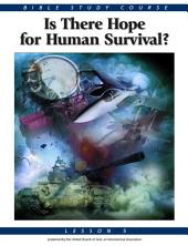 Bible Study Course: Lesson 5 - Is There Hope For Human Survival?