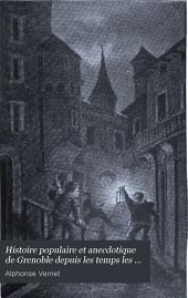 Histoire populaire et anecdotique de Grenoble depuis les temps les plus anciens jusqu'à nos jours: Volume2