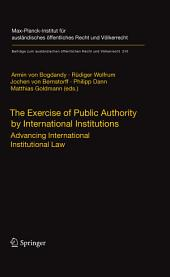 The Exercise of Public Authority by International Institutions: Advancing International Institutional Law