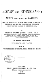History and Ethnography of Africa South of the Zambesi: From the Settlement of the Portuguese at Sofala in September 1505 to the Conquest of the Cape Colony by the British in September 1795