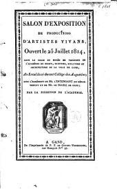 Salon d'exposition de productions d'artistes vivans, ouvert le 25 juillet 1814, dans la salle du musée de tableaux de l'académie de dessin ...
