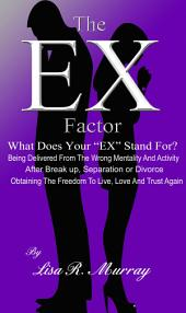 """The """"EX"""" Factor - What Does Your """"EX"""" Stand For?: Being Delivered From the Wrong Mentality And Activity"""