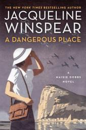 A Dangerous Place : A Maisie Dobbs Novel