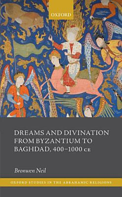 Dreams and Divination from Byzantium to Baghdad  400 1000 CE PDF