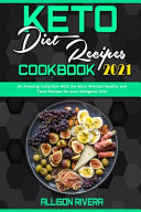 Keto Diet Recipes Cookbook 2021  An Amazing Collection With the Most Wanted Healthy and Tasty Recipes for Your Ketogenic Diet PDF