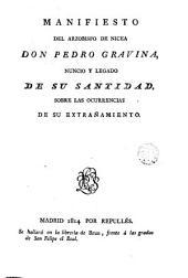 Manifiesto del Arzobispo de Nicea Don Pedro Gravina, Nuncio y Legado de su Santidad, sobre las ocurrencias de su extrañamiento