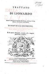 Trattato della pittura di Lionardo da Vinci: nuovamente date in luce, colla vita dell'istesso autore, scritta da Rafaelle du Fresne. Si sono giunti i tre libri della pittura, ed il trattato della Statua di Leone Battista Alberti, colla Vita del medesimo, e di nuovo ristampato, corretto, ed a maggior perfezione condotto