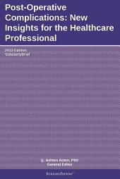 Post-Operative Complications: New Insights for the Healthcare Professional: 2013 Edition: ScholarlyBrief