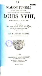 Oraison funèbre de très grand, très haut, très puissant et très excellent Prince Louis XVIII, roi de France et de Navarre: prononcée, au nom de la Ville de Lyon, dans l'église primatiale de St-Jean, le 29 octobre 1824