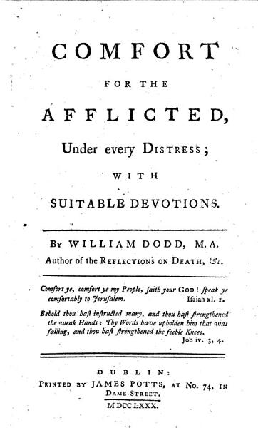 Comfort for the Afflicted  Under Every Distress  with Suitable Devotions  By William Dodd   PDF