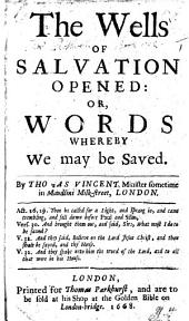 The Wells of Salvation Opened: Or, Words Whereby We May be Saved