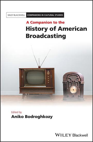 A Companion to the History of American Broadcasting PDF