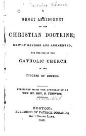 A Short Abridgment of the Christian Doctrine: Newly Rev. and Augm., for the Use of the Catholic Church in the Diocese of Boston