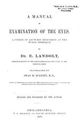 """A Manual of Examination of the Eyes: A Course of Lectures Delivered at the """"École Pratique,"""""""