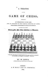 A Treatise on the Game of Chess: Containing an Introduction to the Game, and an Analysis of the Various Openings of Games, with Several New Modes of Attack and Defence; to which are Added, Twenty-five New Chess Problems on Diagrams