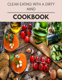 Clean Eating With A Dirty Mind Cookbook